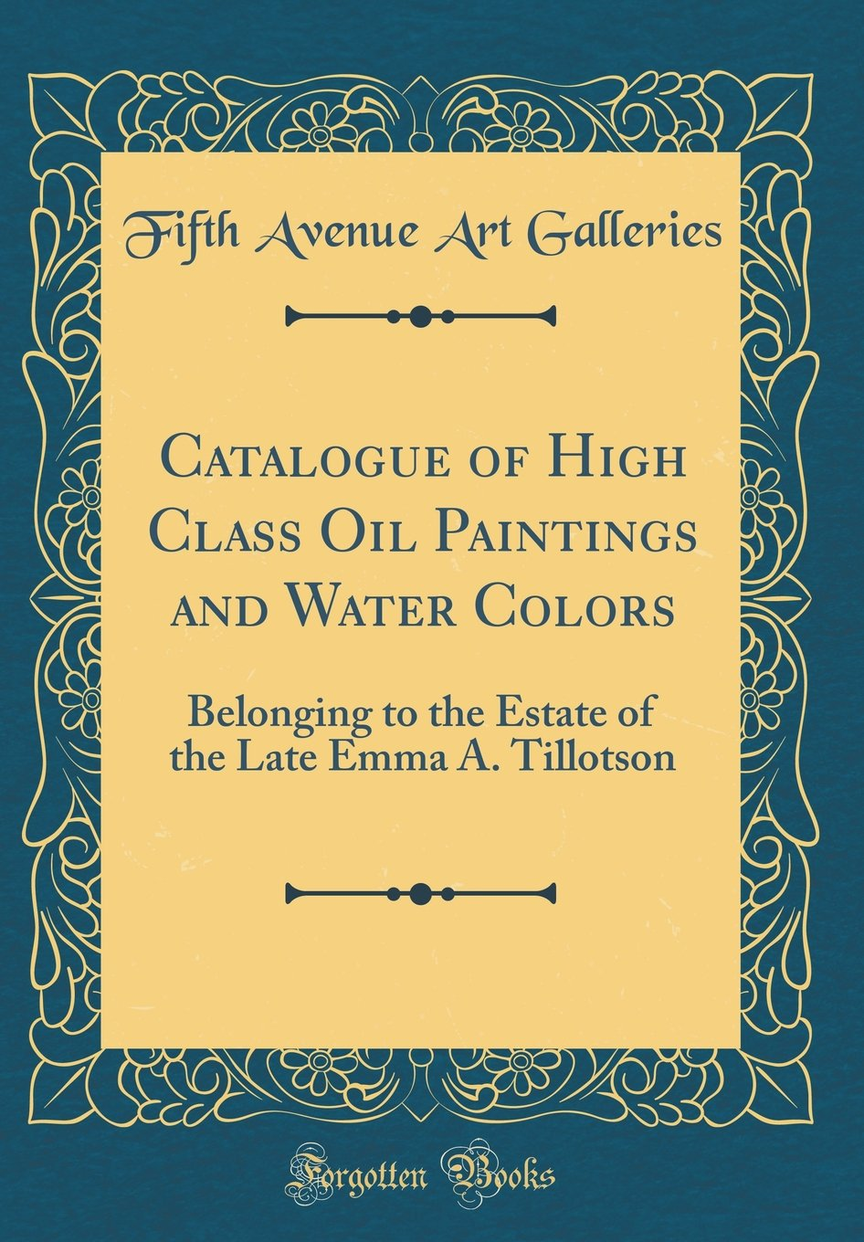 Read Online Catalogue of High Class Oil Paintings and Water Colors: Belonging to the Estate of the Late Emma A. Tillotson (Classic Reprint) ebook