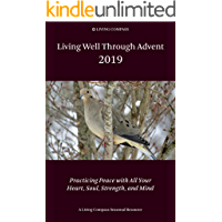 Living Well Through Advent 2019: Practicing Peace With All Your Heart, Soul, Strength, and Mind