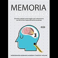 Memoria Fotografica : Ricorda qualsiasi cosa meglio e più velocemente con tecniche di apprendimento accelerato