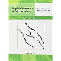Le périnée féminin et l'accouchement - Éléments d'anatomie, Applications pratiques