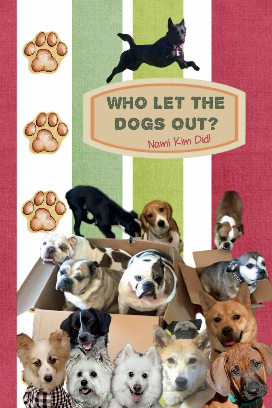 Download Who Let The Dogs Out? ... Nami Kim Did!: Pawsome collection of full color illustrated wit and wisdom from the world of our canine friends. 6 x 9 (Save Korean Dogs - Journals & Planners) ebook
