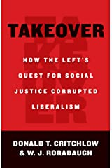 Takeover: How the Left's Quest for Social Justice Corrupted Liberalism Kindle Edition