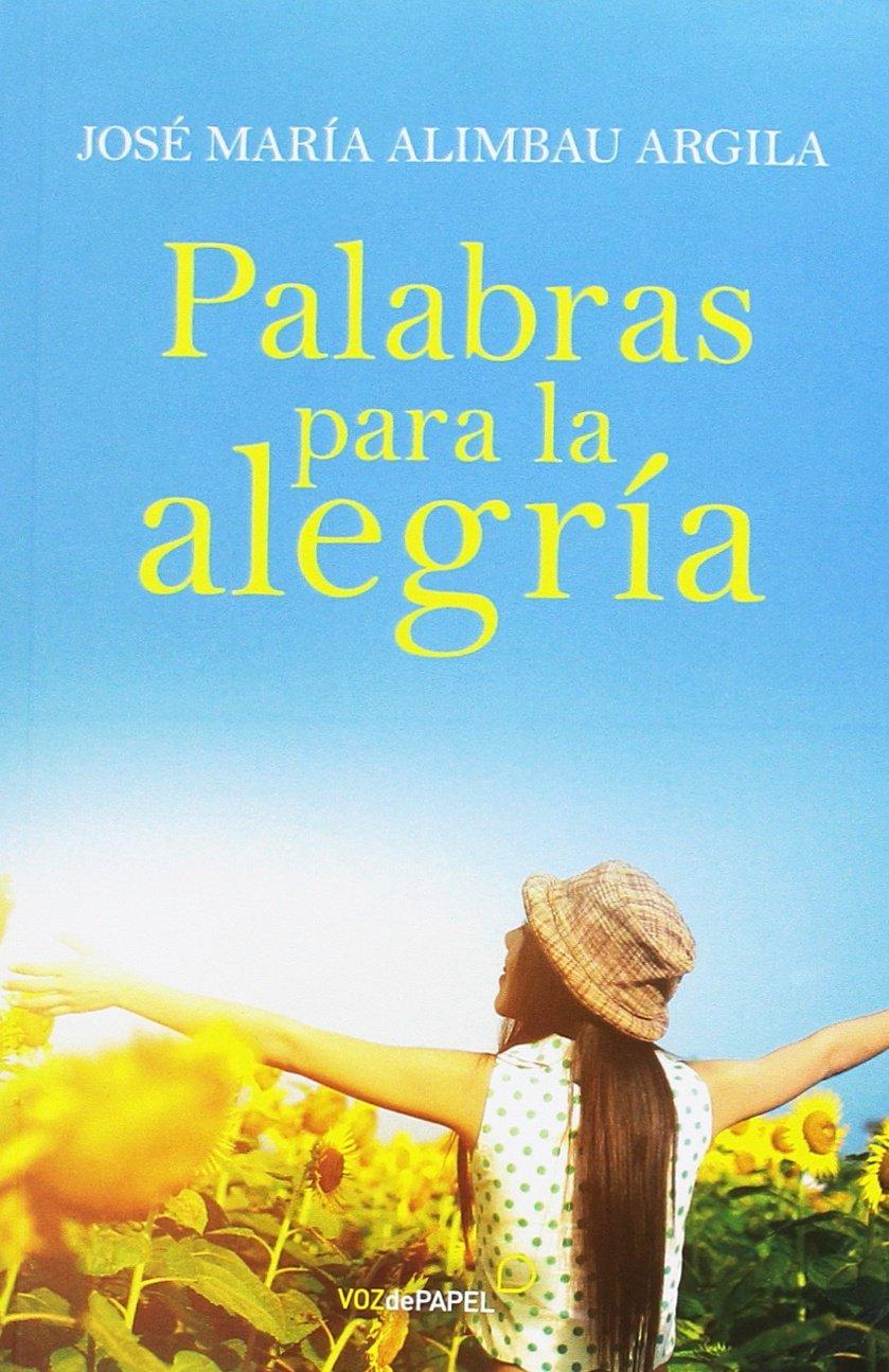 Palabras para la alegría: Amazon.es: José María Alimbau Argila: Libros