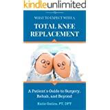 What to Expect with a Total Knee Replacement: A Patient's Guide to Surgery, Rehab, and Beyond