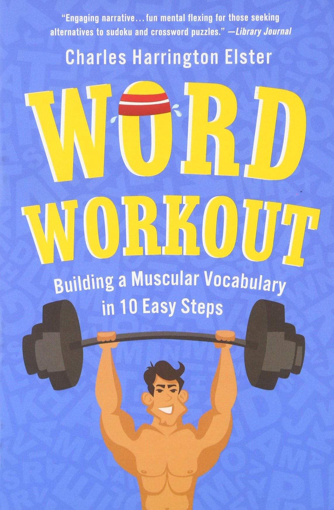 Amazon Com Word Workout Building A Muscular Vocabulary In 10 Easy Steps 9780312612993 Elster Charles Harrington Books