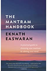 The Mantram Handbook: A Practical Guide to Choosing Your Mantram and Calming Your Mind (Essential Easwaran Library) Kindle Edition