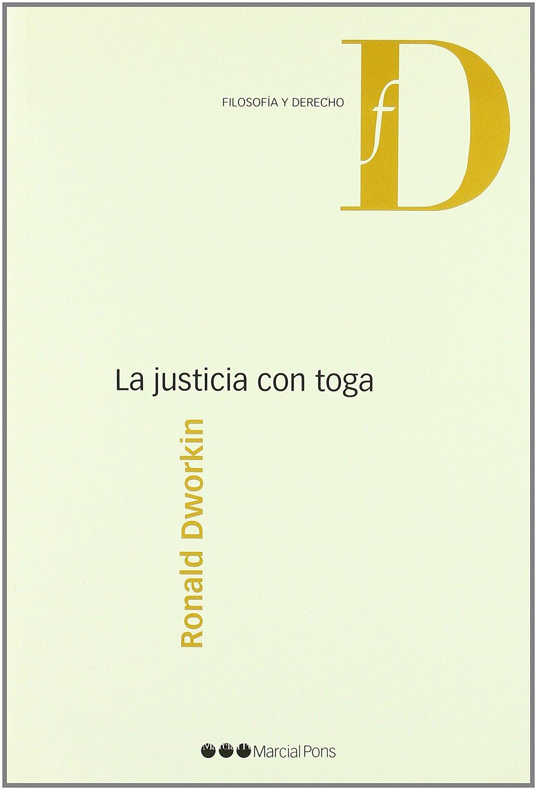 Justicia con toga, la Tapa blanda – 17 jun 2013 R.M. Dworkin Marcial Pons 8497684893 1175701