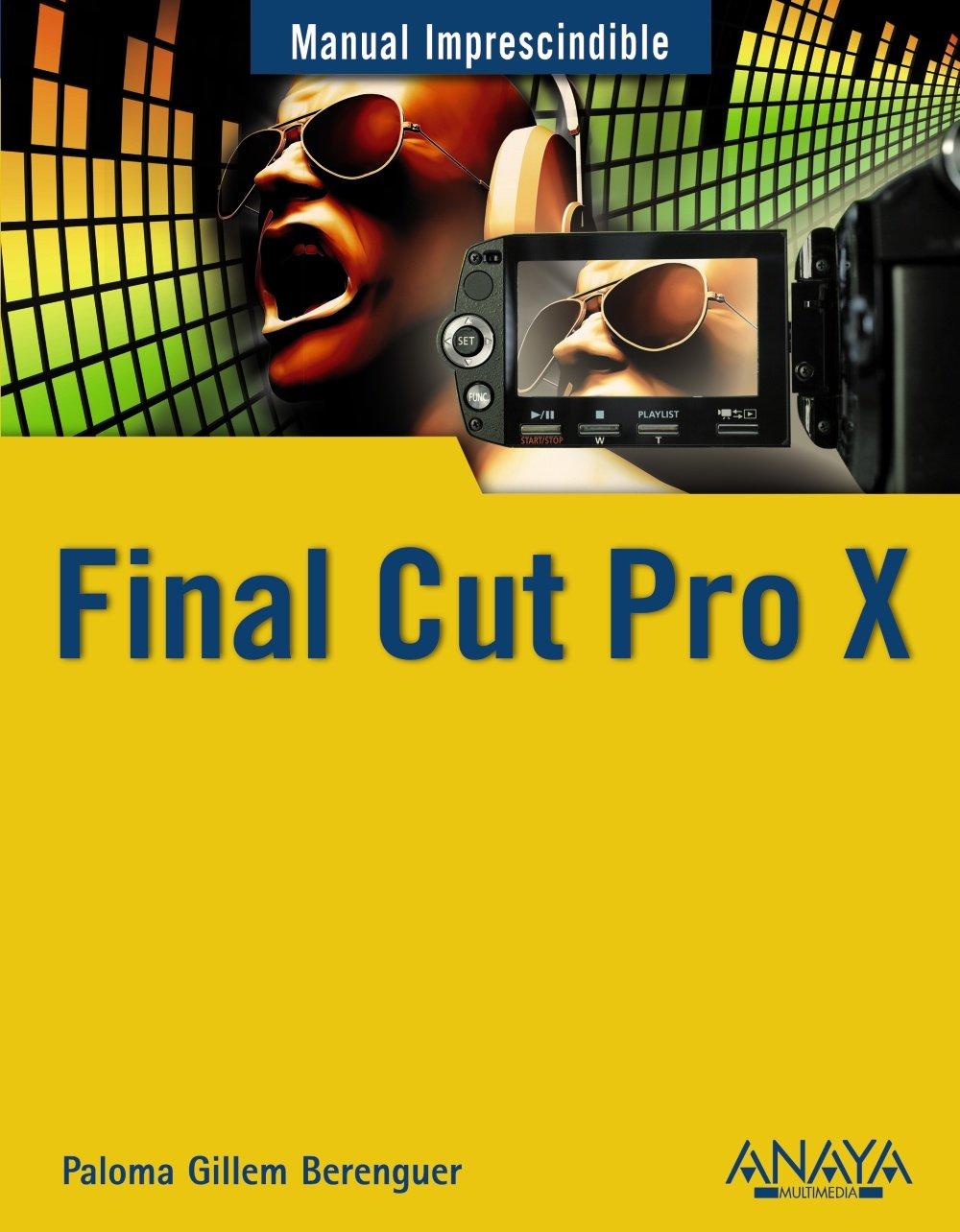 Final Cut Pro X (Manual Imprescindible / Essential Manual) (Spanish  Edition): Paloma Guillem Berenguer: 9788441530515: Amazon.com: Books
