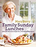 Mary Berry's Family Sunday Lunches: Over 150 Delicious Recipes for a Relaxed Sunday Lunch