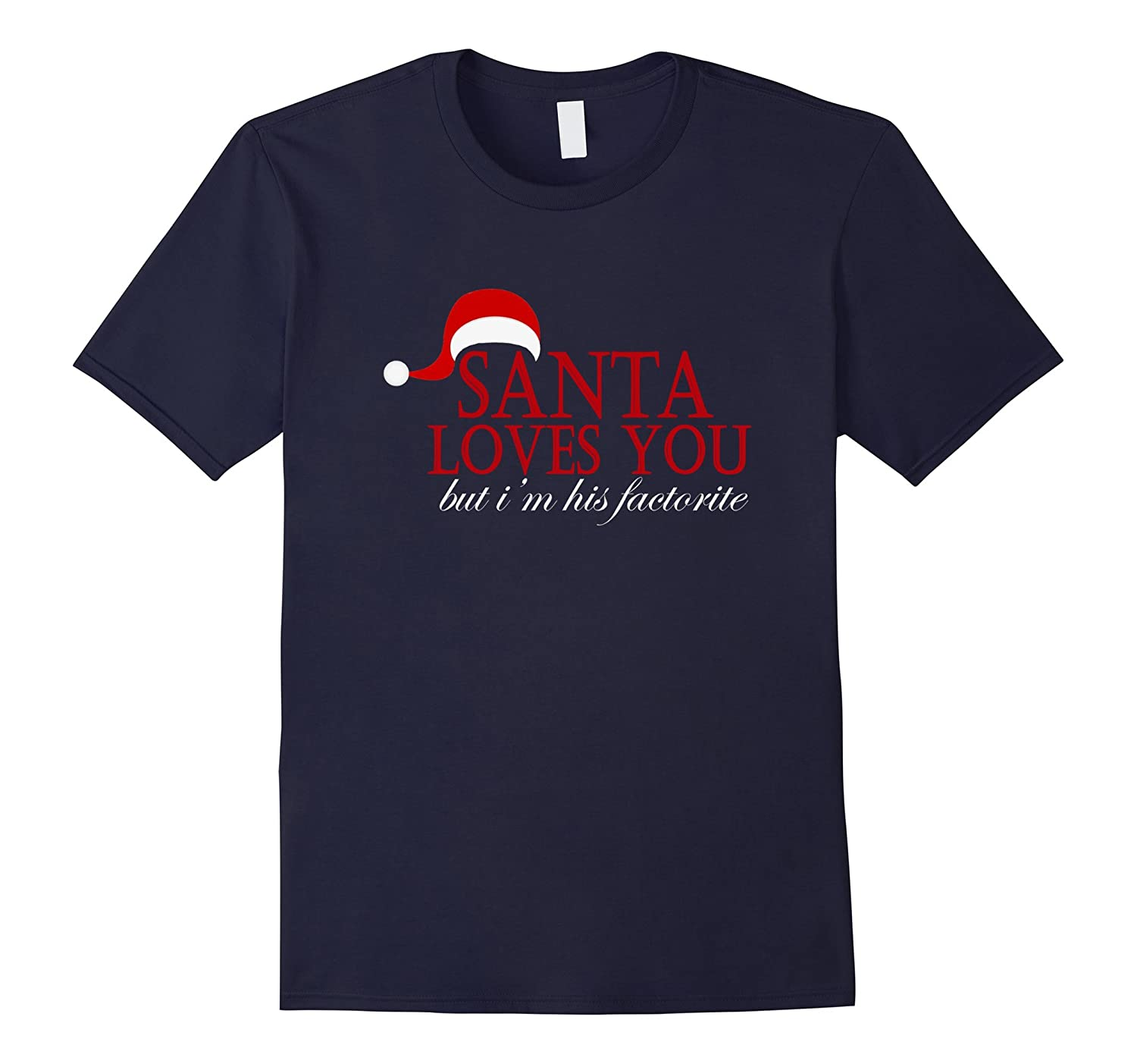 SANTA LOVES YOU BUT I'M HIS FAVORITE T SHIRT-Art
