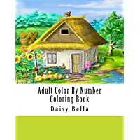 Adult Color By Number Coloring Book: Giant Super Jumbo Mega Coloring Book Over 100 Pages of Gardens, Landscapes, Animals, Butterflies and More For Stress Relief