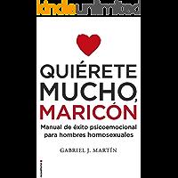 Quiérete mucho, maricón: Manual de éxito psicoemocional para hombres homosexuales (Spanish Edition) book cover