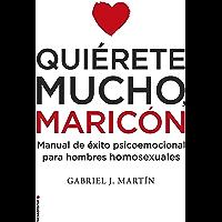 Quiérete mucho, maricón: Manual de éxito psicoemocional para hombres homosexuales (Spanish Edition)