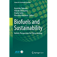 Biofuels and Sustainability: Holistic Perspectives for Policy-making (Science for Sustainable Societies) (English…