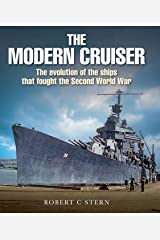 The Modern Cruiser: The Evolution of the Ships that Fought the Second World War Kindle Edition
