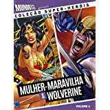 Coleção Super-Heróis Volume 6: Mulher-Maravilha e Wolverine