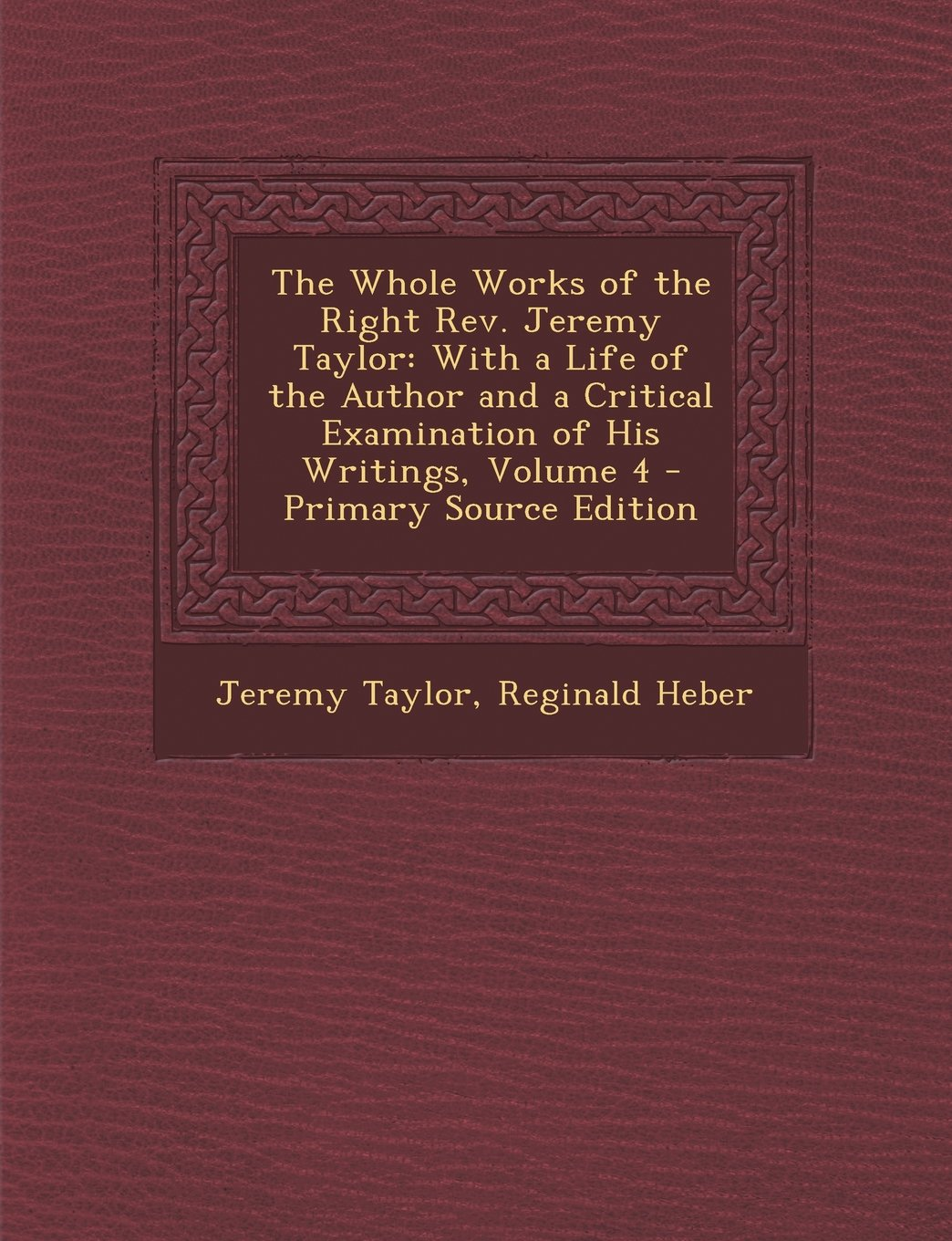 Read Online The Whole Works of the Right REV. Jeremy Taylor: With a Life of the Author and a Critical Examination of His Writings, Volume 4 - Primary Source Editi ebook