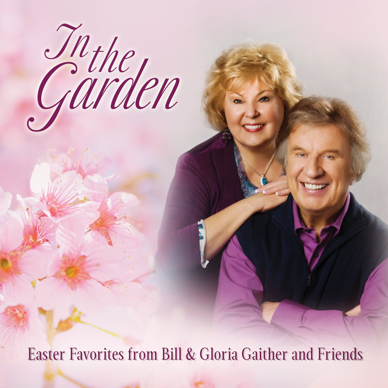 In The Garden Easter Favorites From Bill & Gloria Gaither