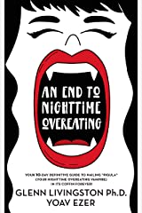 """An End to Nighttime Overeating: Your 10-Day Definitive Guide to Nailing """"Pigula"""" (Your Nighttime Overeating Vampire) in its Coffin Forever! Kindle Edition"""