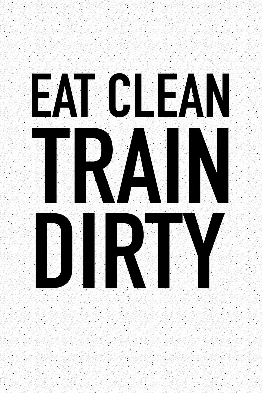 fbdbfd10 Eat Clean Train Dirty: A 6x9 Inch Matte Softcover Notebook Journal With 120  Blank Lined Pages And A Motivational Foodie Gym Workout Cover Slogan  Paperback ...