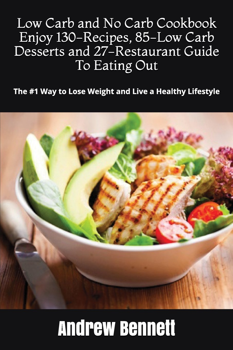 Read Online Low Carb and No Carb Cookbook. Enjoy 130-Recipes, 85-Low Carb Desserts and 27-Restaurant Guide To Eating Out: The #1 Way to Lose Weight and Live a ... (Low Carb Diet Recipes and Restaurant Guide) ebook