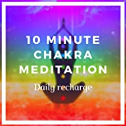 10 Minute Chakra Meditation (Daily Recharge)