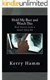 Hold My Beer and Watch This: Real Stories from a Small-Town ER