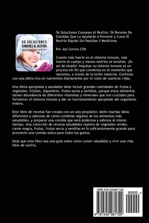 56 Soluciones Comunes Al Resfrío: 56 Recetas De Comidas Que Lo Ayudarán A Prevenir y Curar El Resfrío Rápido Sin Pastillas Y Medicinas (Spanish Edition): ...