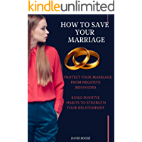 HOW TO SAVE YOUR MARRIAGE: PROTECT YOUR MARRIAGE FROM NEGATIVE   BEHAVIORS . BUILD POSITIVE HABITS TO STRENGTH YOUR RELATIONSHIP.