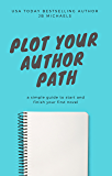 Plot Your Author Path: A Simple Guide to Start and Finish Your First Novel