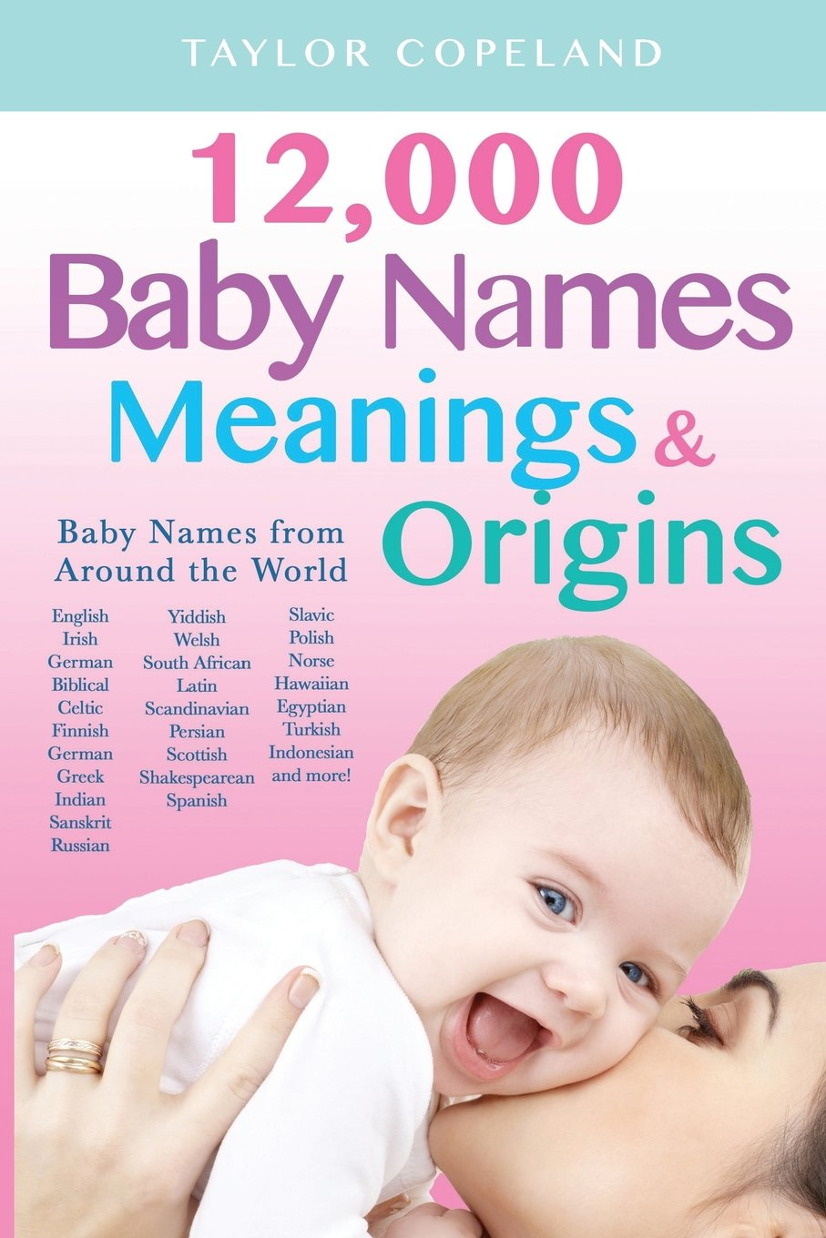 Baby Names: 12, 000+ Baby Name Meanings & Origins: Taylor Copeland:  9781548236403: Amazon.com: Books