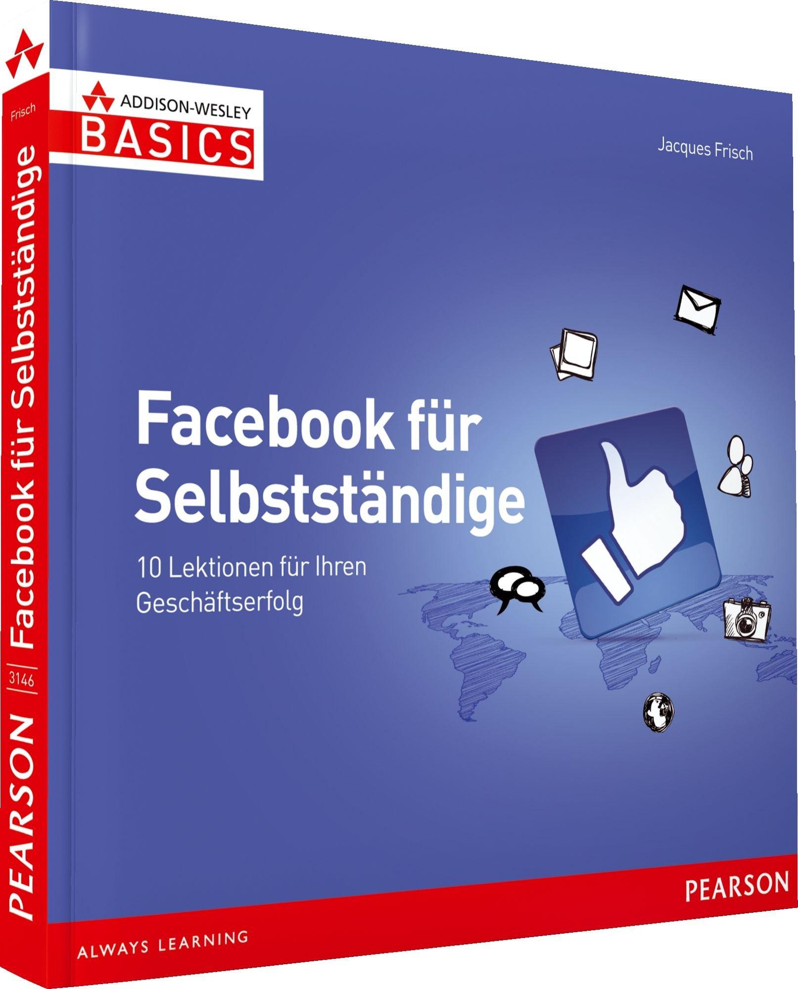 Facebook für Selbstständige - Grundlagen Social Media Marketing  in Farbe, leicht und sofort: 10 Lektionen für Ihren Geschäftserfolg (AW Basics)
