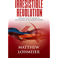 Irresistible Revolution: Marxism's Goal of Conquest & the Unmaking of the American Military (English Edition)