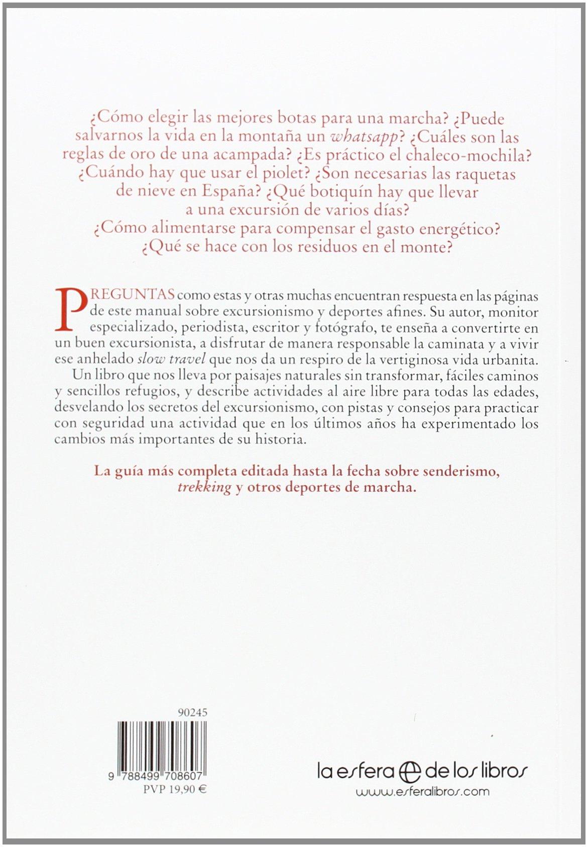 El manual del buen excursionista : España, paraíso de caminos : vestimenta y equipo, entrenamiento y técnicas, riesgo y seguridad, últimos gatgets ... al ...