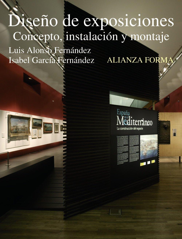 Diseño de exposiciones: Concepto, instalación y montaje (Alianza Forma (Af)) Tapa blanda – 15 feb 2010 Luis Alonso Fernández Isabel García Fernández 8420688894 JP026135
