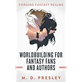 Worldbuilding For Fantasy Fans And Authors (Forging Fantasy Realms Book 1)