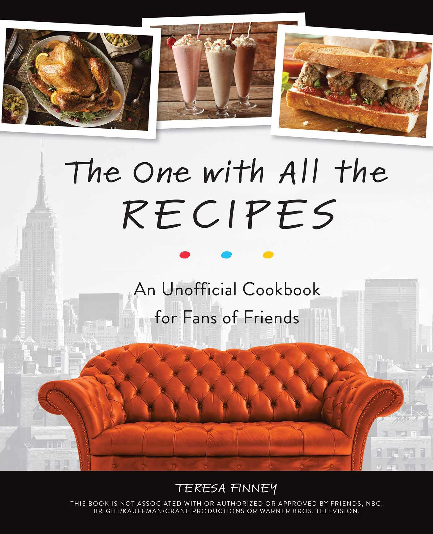 Amazon Com The One With All The Recipes An Unofficial Cookbook For Fans Of Friends 9781612438641 Finney Teresa Books