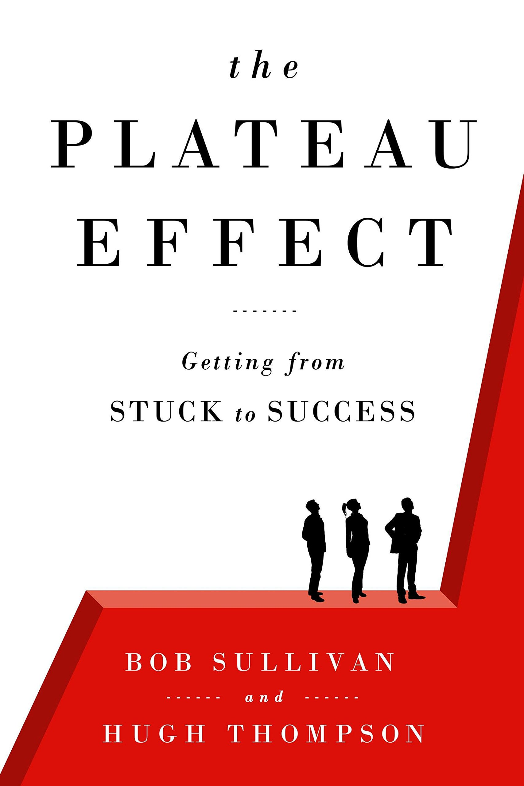 The Plateau Effect: Getting from Stuck to Success: Bob Sullivan ...