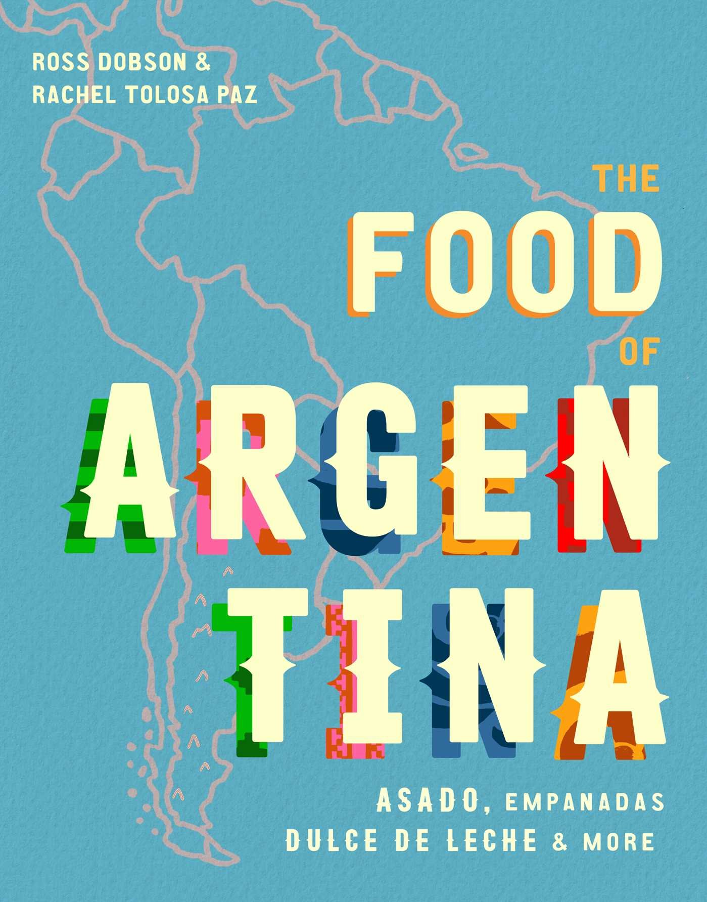 The Food of Argentina: Asado, empanadas, dulce de leche & more Hardcover – November 6, 2018