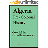 Algeria Pre-colonial History, Colonial Era, and self-governance: Religious information, ethnic groups, government and politics