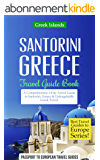 Greece: Santorini, Greece: Travel Guide Book—A Comprehensive 5-Day Travel Guide to Santorini, Greece & Unforgettable Greek Travel (Best Travel Guides to Europe Series Book 8) (English Edition)