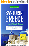 Greece: Santorini, Greece: Travel Guide Book—A Comprehensive 5-Day Travel Guide to Santorini, Greece & Unforgettable Greek Travel (Best Travel Guides to Europe Series Book 8)
