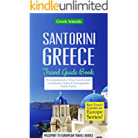 Greek Islands: Santorini, Greece: Travel Guide Book—A Comprehensive 5-Day Travel Guide to Santorini, Greece & Unforgettable Greek Travel (Best Travel Guides to Europe Series Book 8)