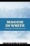 Maggie in White (Maggie McGill Mysteries Book 7)