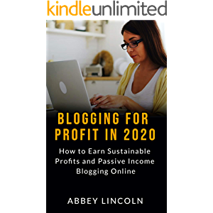 Blogging for Profit in 2020: How to Earn Sustainable Profits and Passive Income Blogging Online