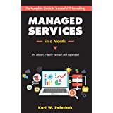Managed Services in a Month: Build a Successful, Modern Computer Consulting Business in 30 Days