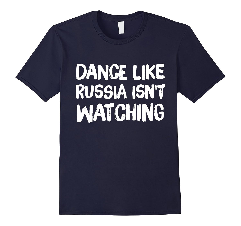 Dance Like Russia Isn't Watching T-Shirt-FL