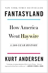 Fantasyland: How America Went Haywire: A 500-Year History Kindle Edition