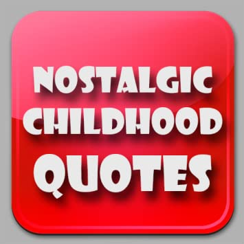 com best nostalgic childhood quotes appstore for android