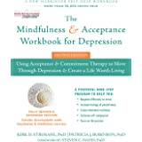 The Mindfulness and Acceptance Workbook for Depression: Using Acceptance and Commitment Therapy to Move Through Depression an
